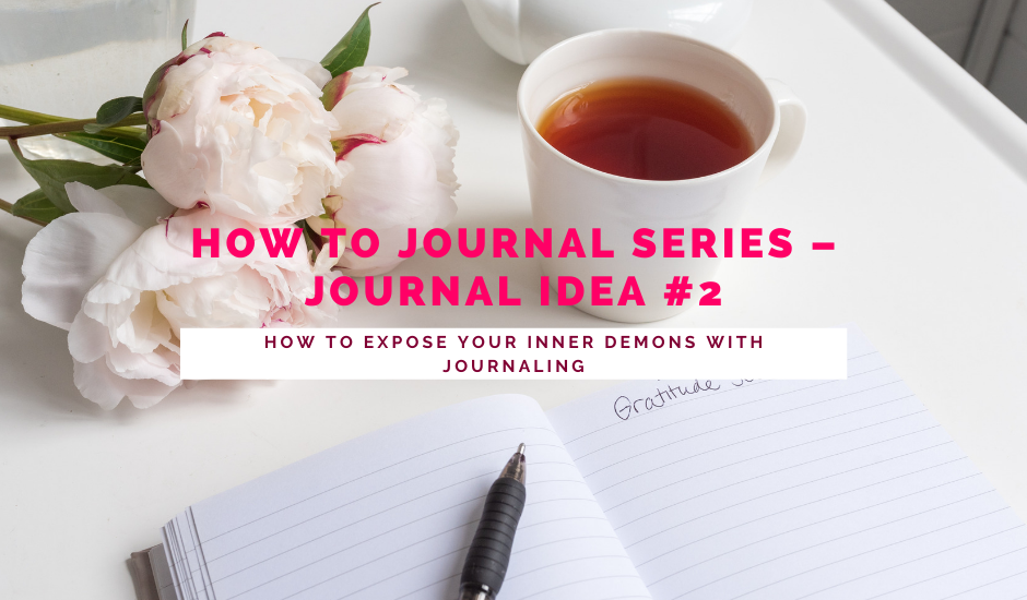 How To Journal Series - Journal Idea #2 - How To Expose Your Inner Demons With Journaling