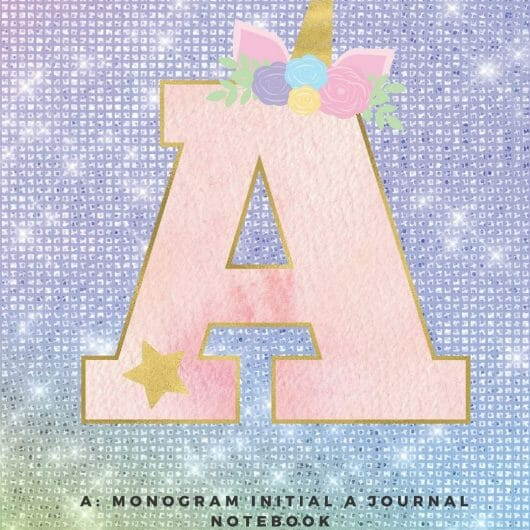 A: Monogram Initial A Journal Notebook for Unicorn Believers