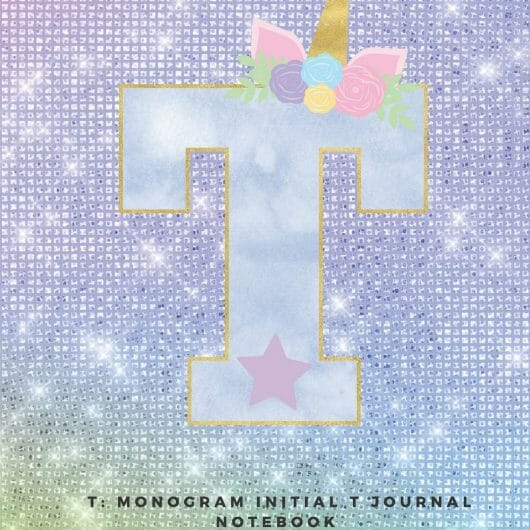 T: Monogram Initial T Journal Notebook for Unicorn Believers