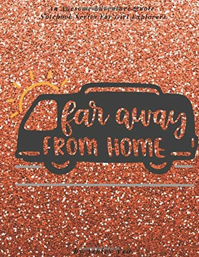 Far Away From Home (An Awesome Adventure Quote Notebook Series For Girl Explorers)