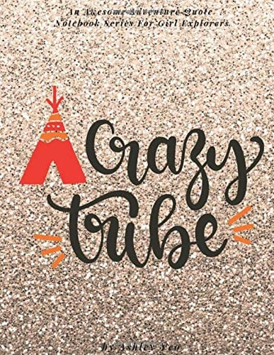 Crazy Tribe (An Awesome Adventure Quote Notebook Series For Girl Explorers)