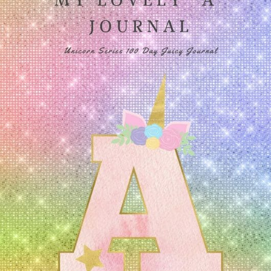 "My Lovely ""A"" Journal: Unicorn Series 100 Day Juicy Journal"