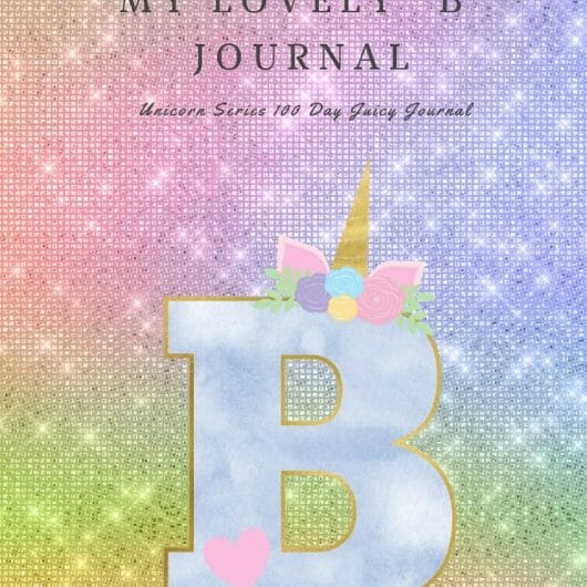 "My Lovely ""B"" Journal: Unicorn Series 100 Day Juicy Journal"