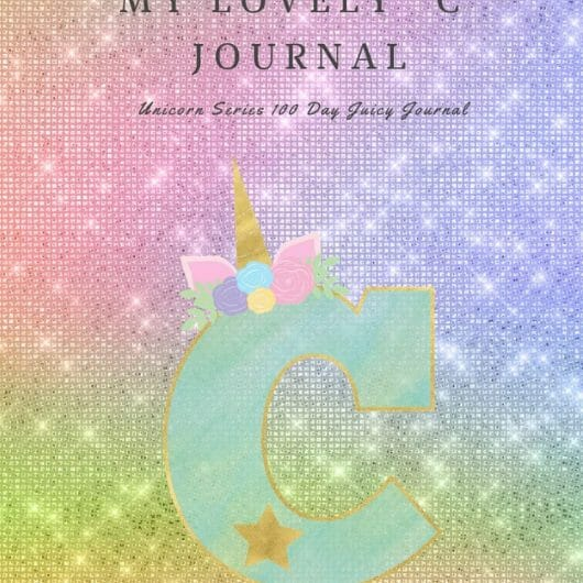 "My Lovely ""C"" Journal: Unicorn Series 100 Day Juicy Journal"