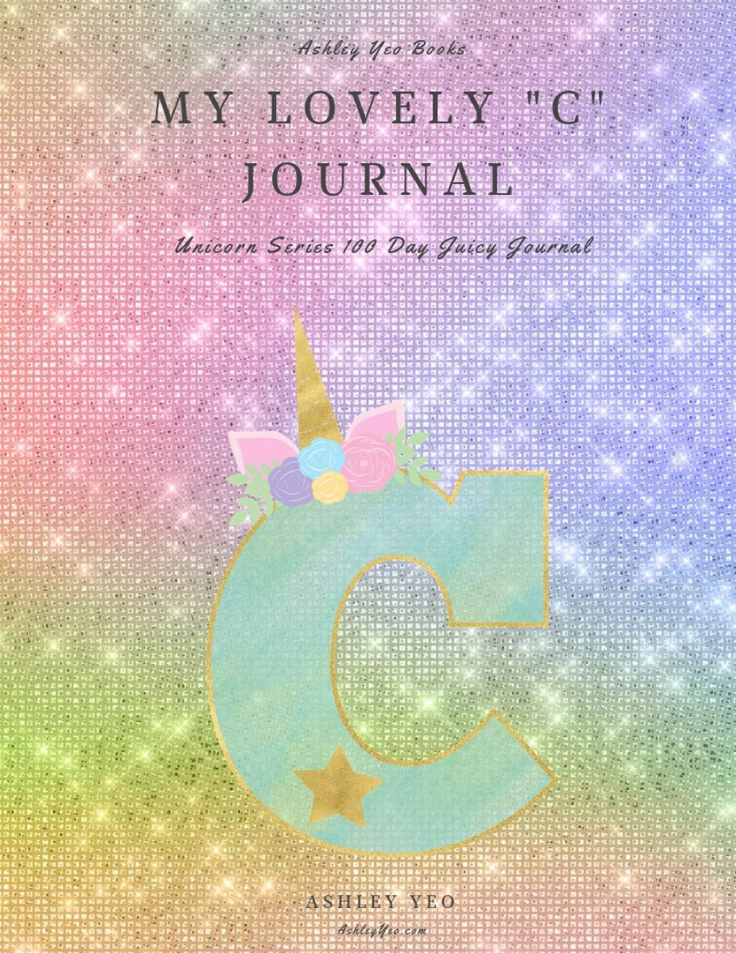 """My Lovely """"C"""" Journal: Unicorn Series 100 Day Juicy Journal"""