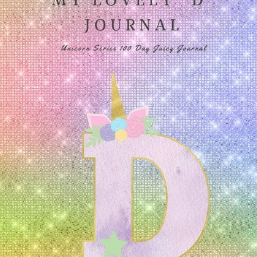 """My Lovely """"D"""" Journal: Unicorn Series 100 Day Juicy Journal"""