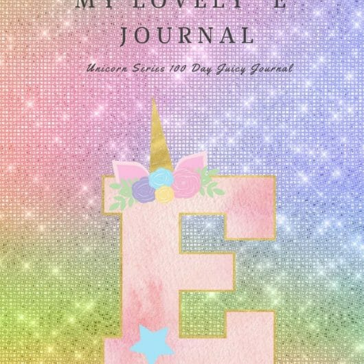"My Lovely ""E"" Journal: Unicorn Series 100 Day Juicy Journal"