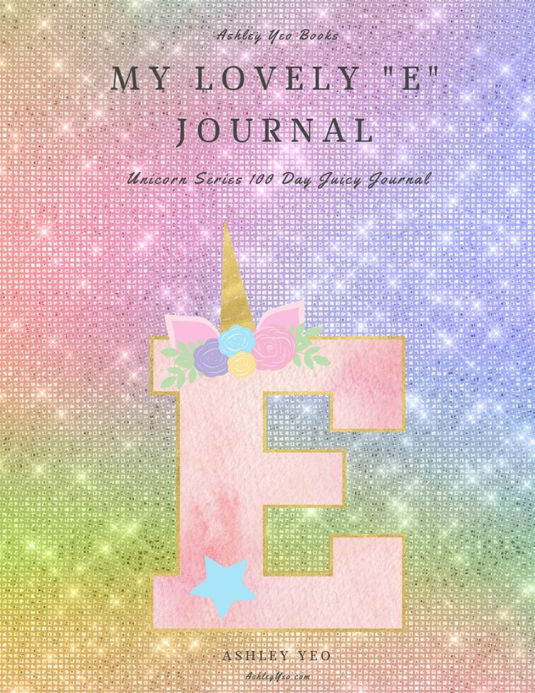 """My Lovely """"E"""" Journal: Unicorn Series 100 Day Juicy Journal"""