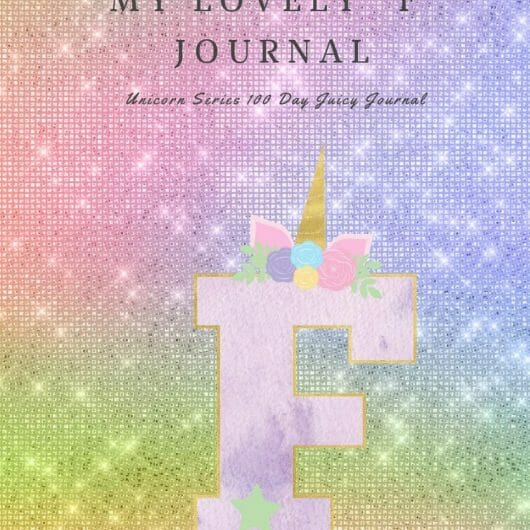 "My Lovely ""F"" Journal: Unicorn Series 100 Day Juicy Journal"