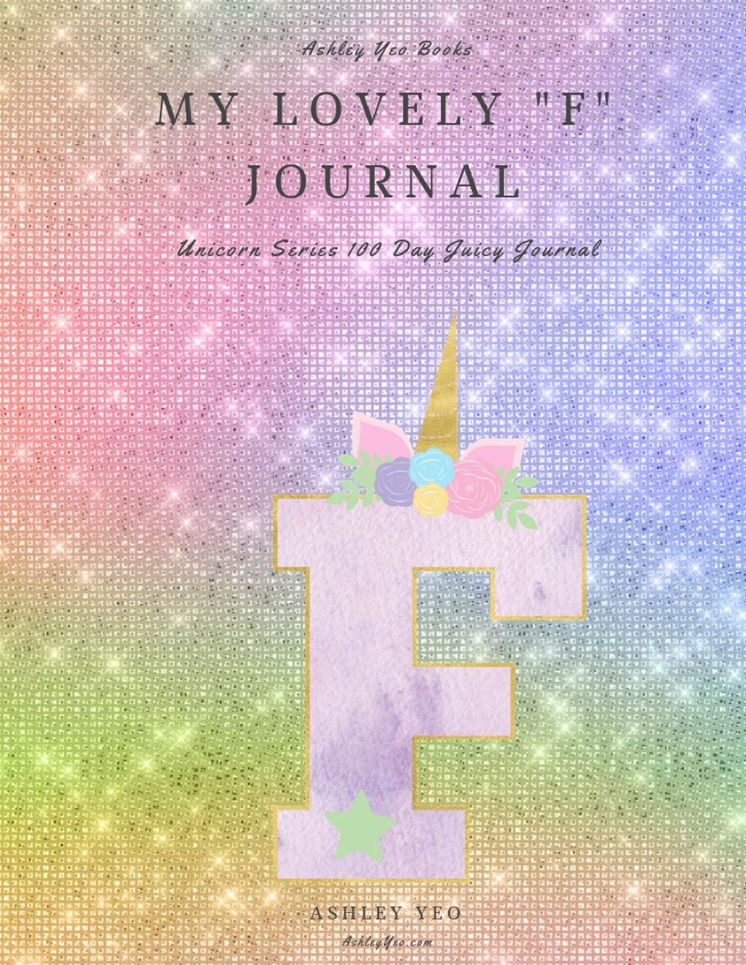 """My Lovely """"F"""" Journal: Unicorn Series 100 Day Juicy Journal"""