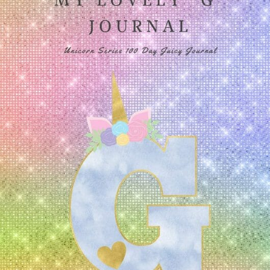 """My Lovely """"G"""" Journal: Unicorn Series 100 Day Juicy Journal"""