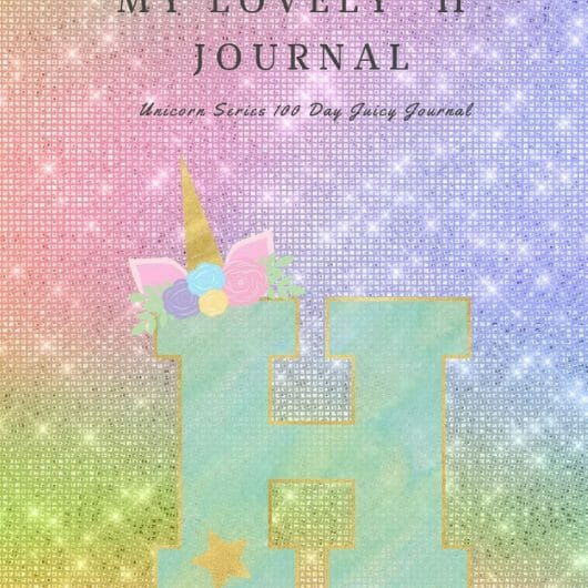 "My Lovely ""H"" Journal: Unicorn Series 100 Day Juicy Journal"