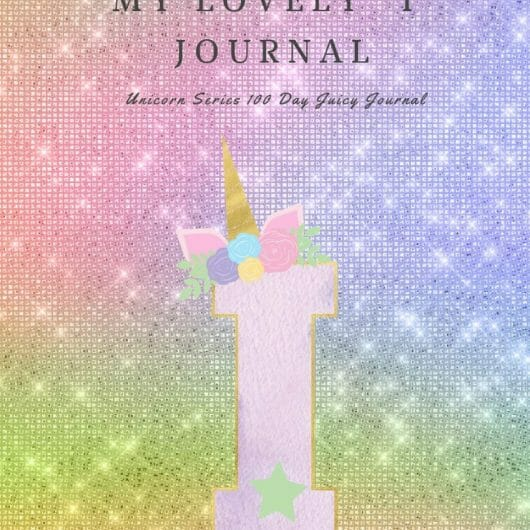 "My Lovely ""I"" Journal: Unicorn Series 100 Day Juicy Journal"