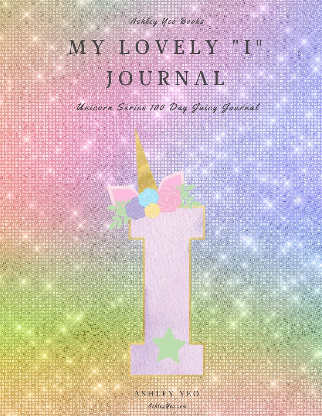 """My Lovely """"I"""" Journal: Unicorn Series 100 Day Juicy Journal"""