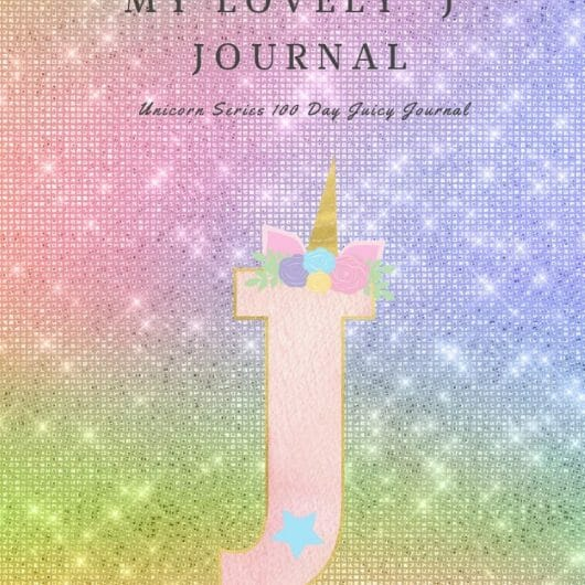 "My Lovely ""J"" Journal: Unicorn Series 100 Day Juicy Journal"