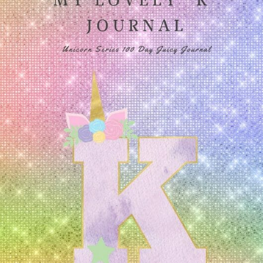"My Lovely ""K"" Journal: Unicorn Series 100 Day Juicy Journal"