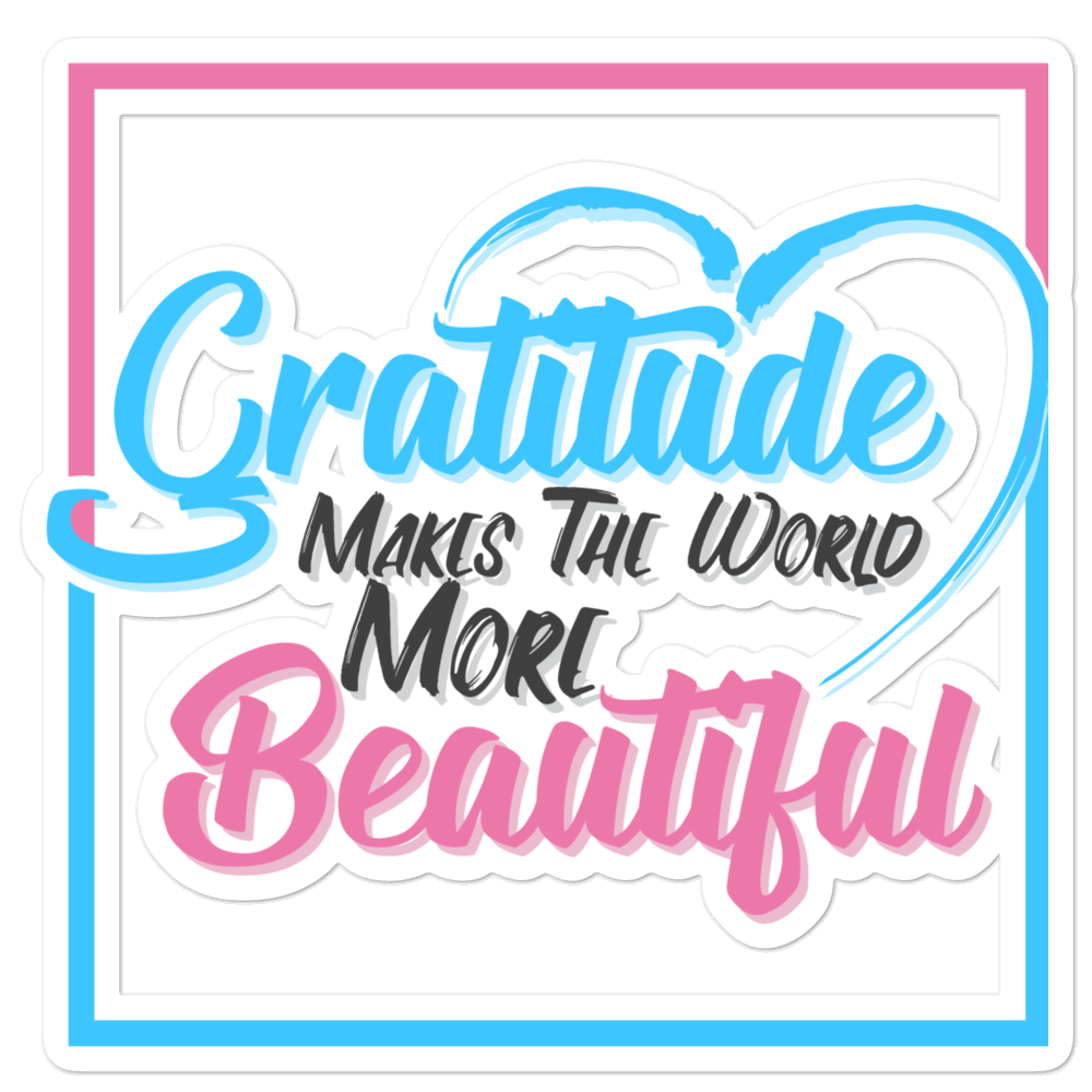 Gratitude Makes The World More Beautiful Bubble-Free Planner, Journal and Laptop Stickers