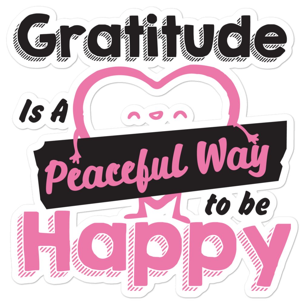 Gratitude Is A Peaceful Way To Be Happy Bubble-Free Planner, Journal and Laptop Stickers
