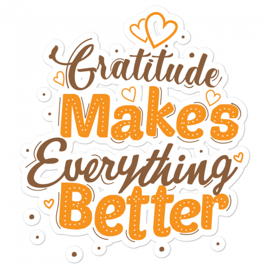 Gratitude Makes Everything Better Bubble-Free Planner, Journal and Laptop Stickers