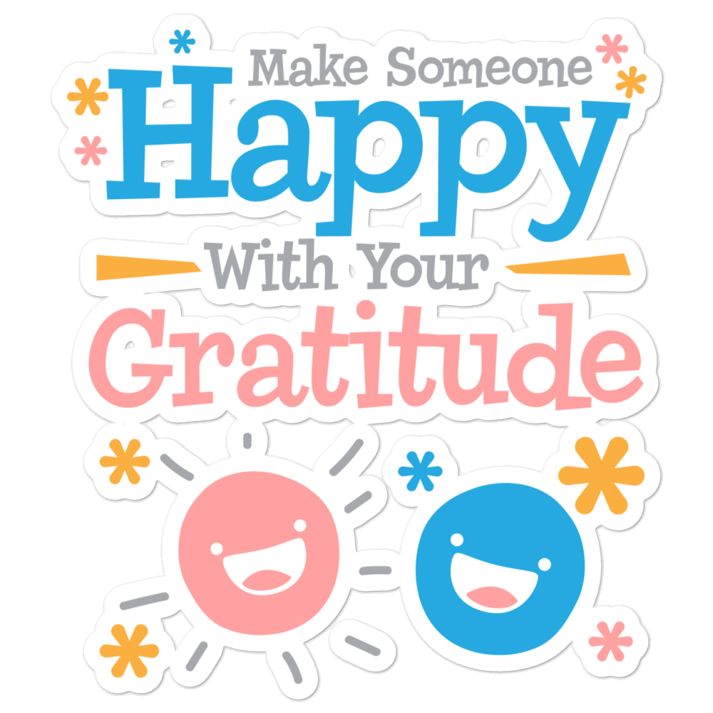 Make Someone Happy With Your Gratitude Bubble-Free Planner, Journal and Laptop Stickers