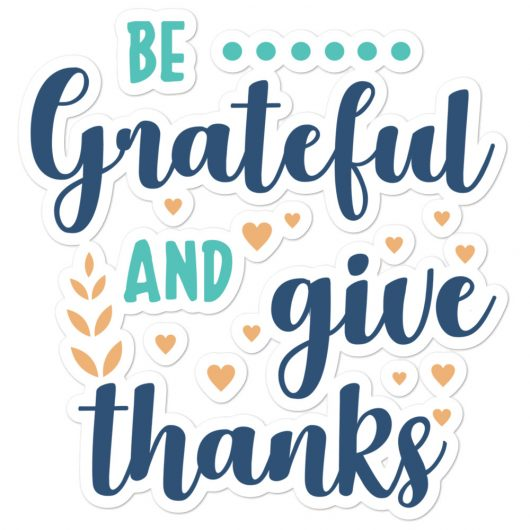 Be Grateful And Give Thanks Bubble-Free Planner, Journal and Laptop Stickers