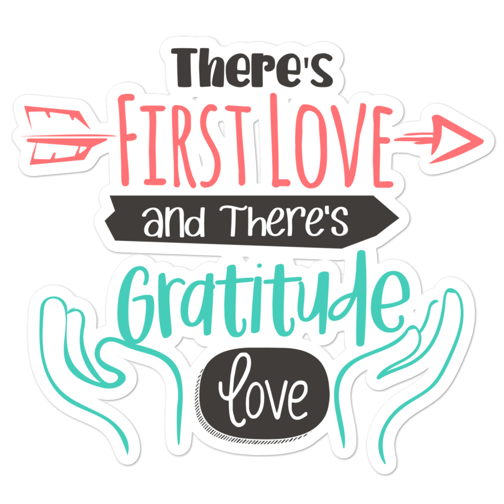 There's First Love And There's Gratitude Love Bubble-Free Planner, Journal and Laptop Stickers