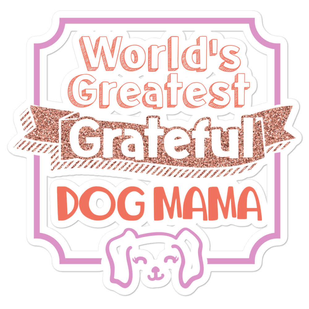 World's Greatest Grateful Dog Mama Bubble-Free Planner, Journal and Laptop Stickers