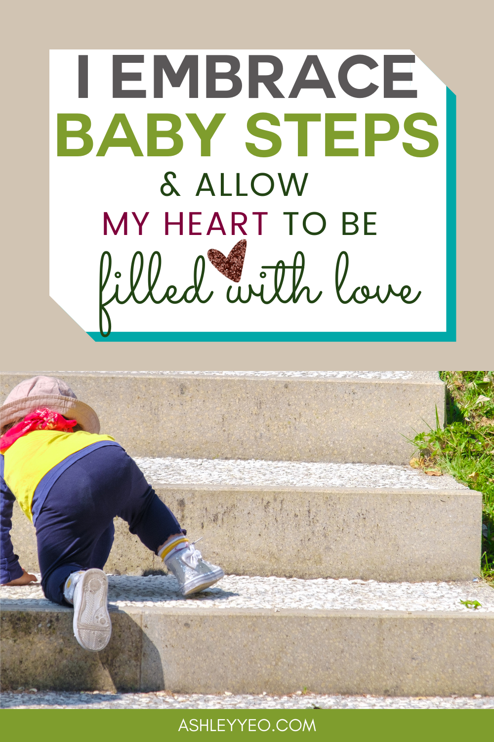 I Embrace Baby Steps And Allow My Heart To Be Filled With Love