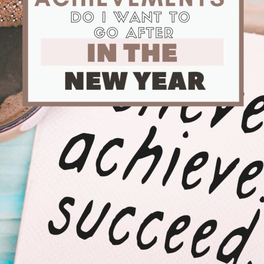 What Achievements Do I Want To Go After In The New Year?