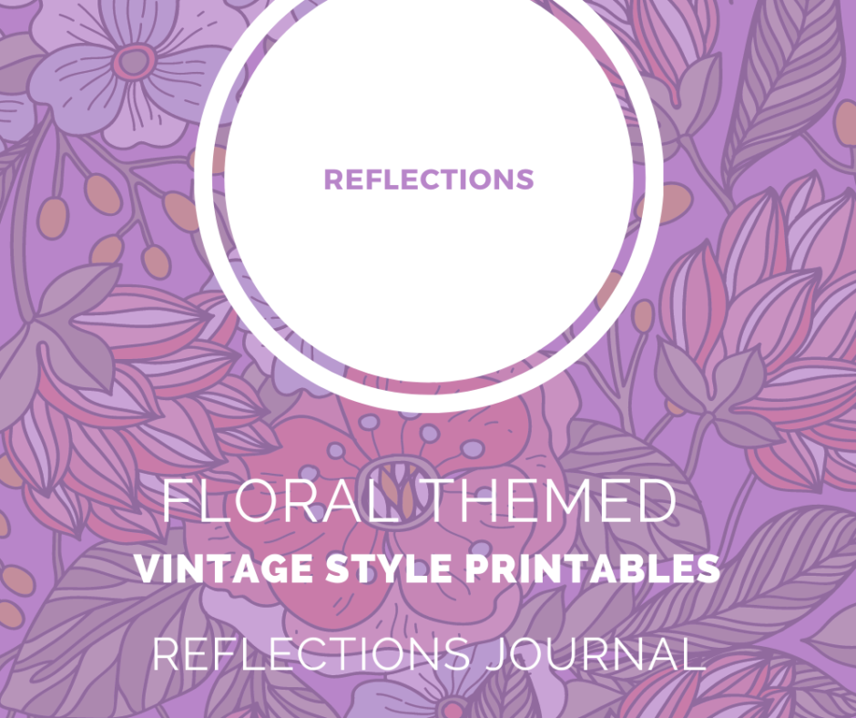 Grab Your Floral Themed Vintage Style Reflections Journal Printables Now!