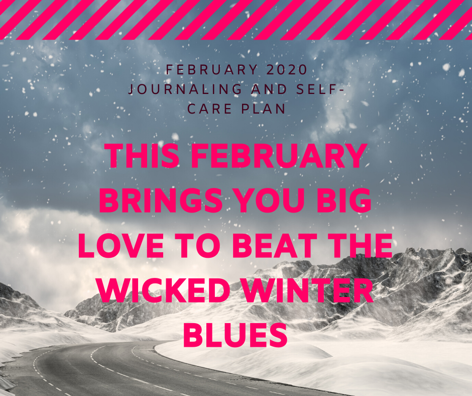 February 2020 Journaling And Self-Care Plan – This February Brings You Big Love To Beat The Wicked Winter Blues