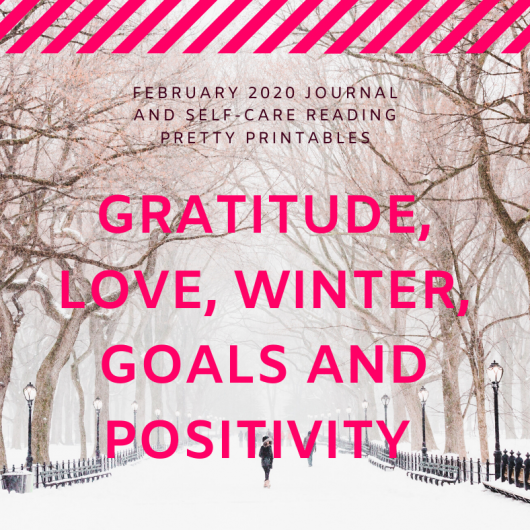 February 2020 Journal and Self-Care Reading Pretty Printables - Gratitude, Love, Winter, Goals and Positivity