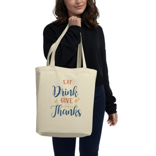 Eat Drink Give Thanks Eco Tote Bag