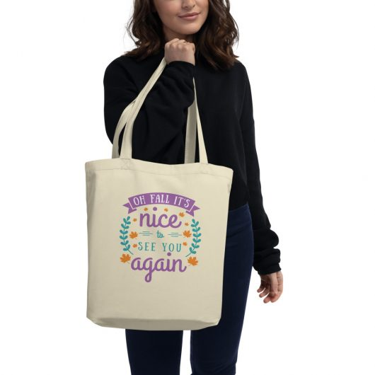 Oh Fall Its Nice To See You Again Eco Tote Bag