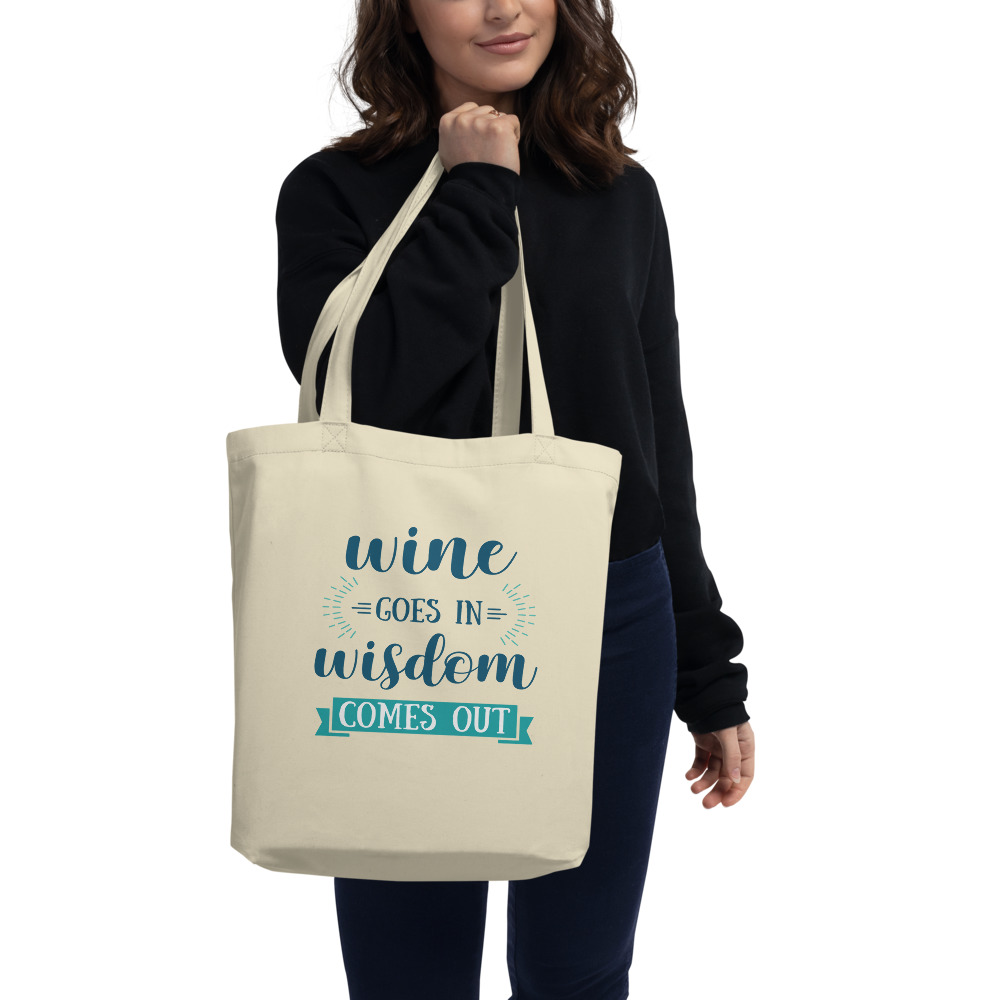 Wine Goes In Wisdom Comes Out Eco Tote Bag
