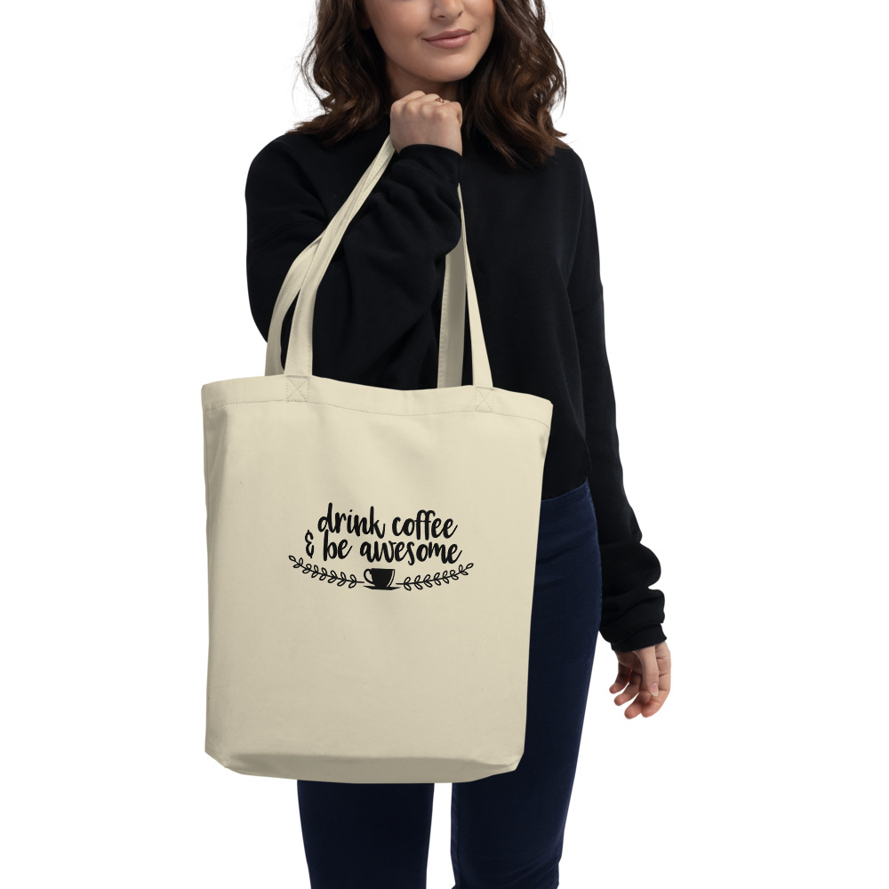 Drink Coffee And Be Awesome Eco Tote Bag