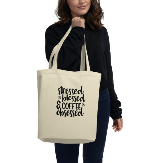 Stressed Blessed And Coffee Possessed Eco Tote Bag