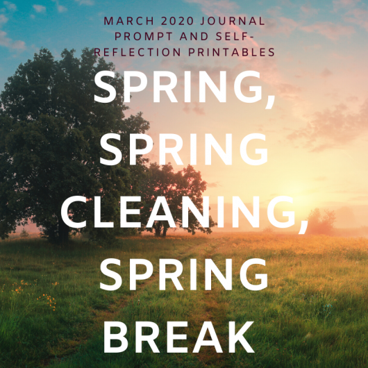 March 2020 Journal Prompt and Self-Reflection Printables – Spring, Spring Cleaning, Spring Break
