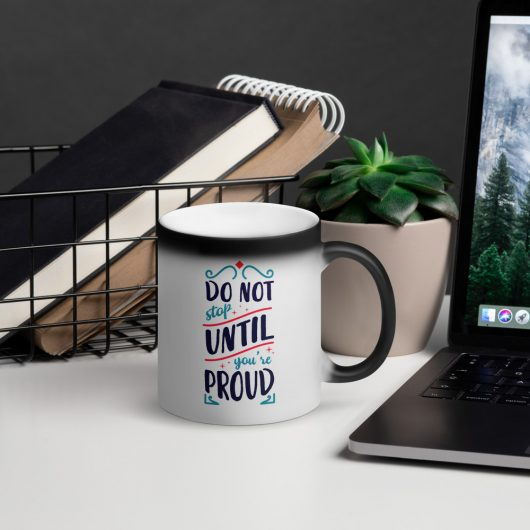 Do Not Stop Until You Are Proud Matte Black Magic Mug