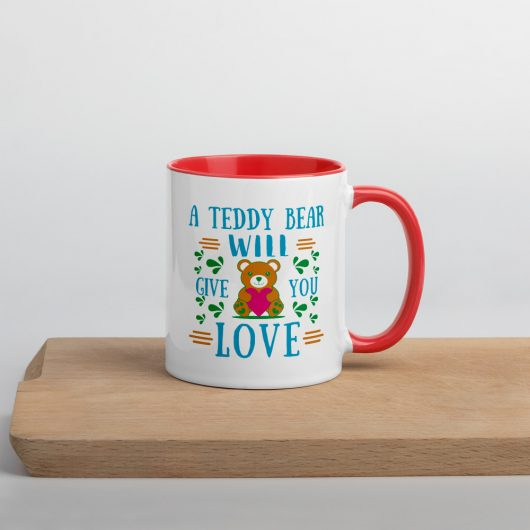 A Teddy Bear Will Give You Love Mug with Color Inside