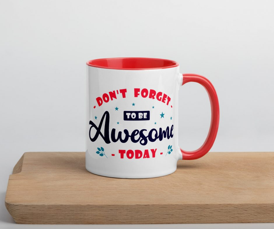 Dont Forget To Be Awesome Today Mug with Color Inside