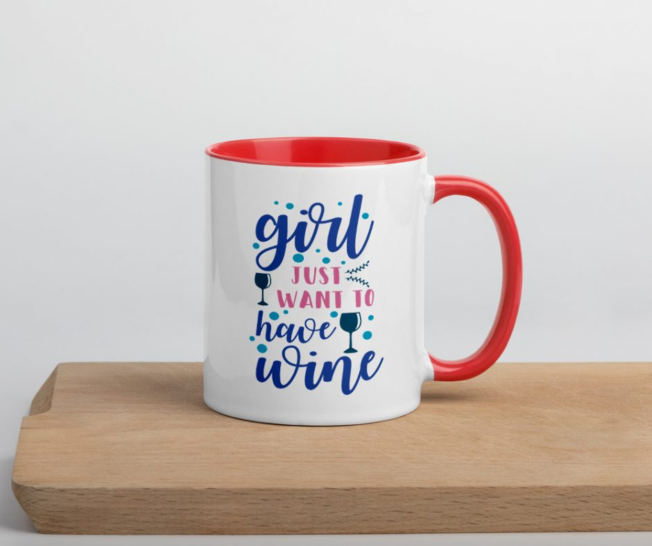 Girl Just Want To Have Wine Mug with Color Inside