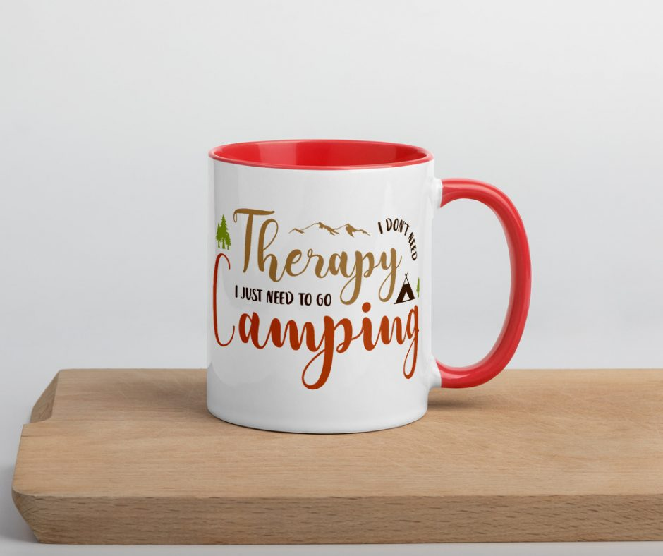 I Dont Need Therapy I Just Need To Go Camping Mug with Color Inside