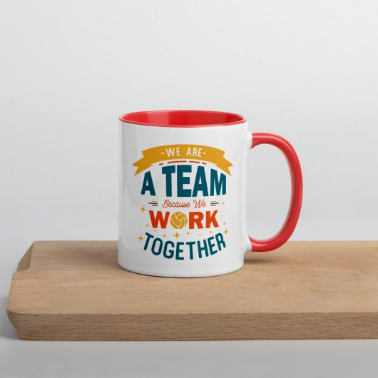 We Are A Team Because We Work Together Mug with Color Inside