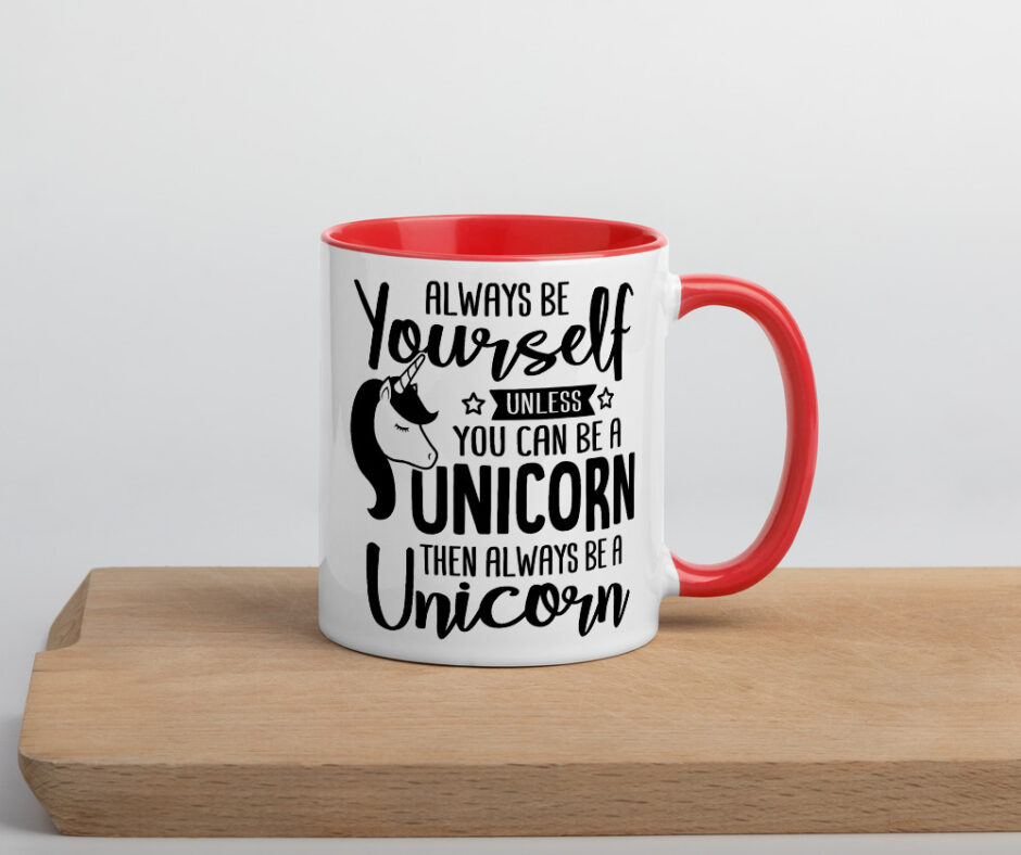 Always Be Yourself Unless You Can Be A Unicorn Then Always Be A Unicorn Design 1 Mug with Color Inside