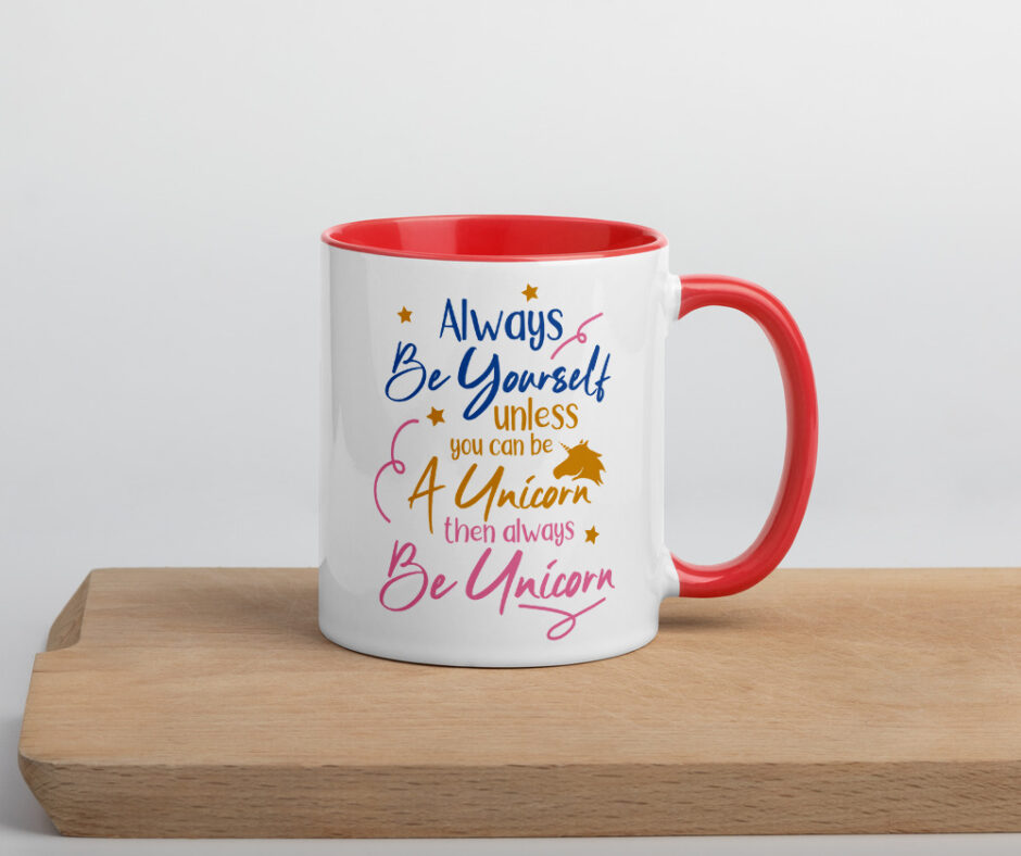 Always Be Yourself Unless You Can Be A Unicorn Then Be A Unicorn Design 2 Mug with Color Inside