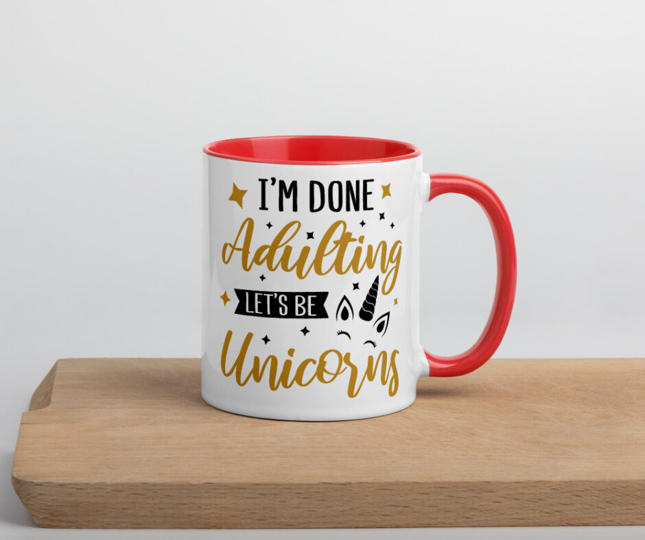 I'm Done Adulting Let's Be Unicorns Mug with Color Inside