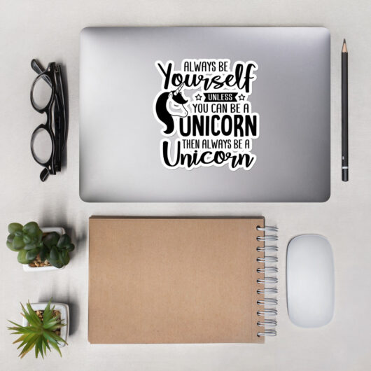 Always Be Yourself Unless You Can Be A Unicorn Then Always Be A Unicorn Design 1 Bubble-Free Vinyl Sticker