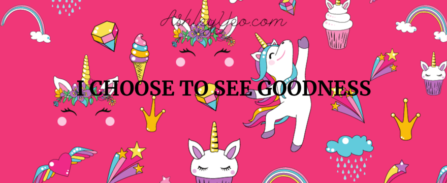 I choose to see goodness