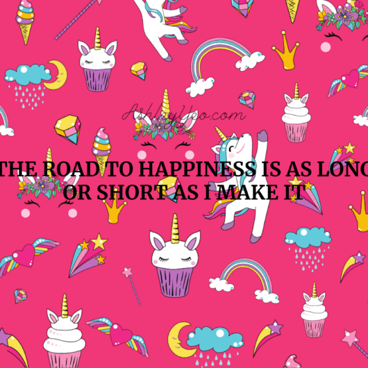 The road to happiness is as long or short as I make it